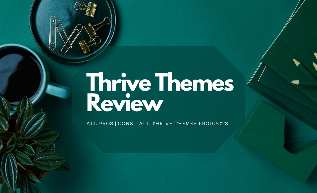 What is Thrive Themes? Thrive Themes Features | Benefits | Pricing | Is Thrive Themes Worth It?